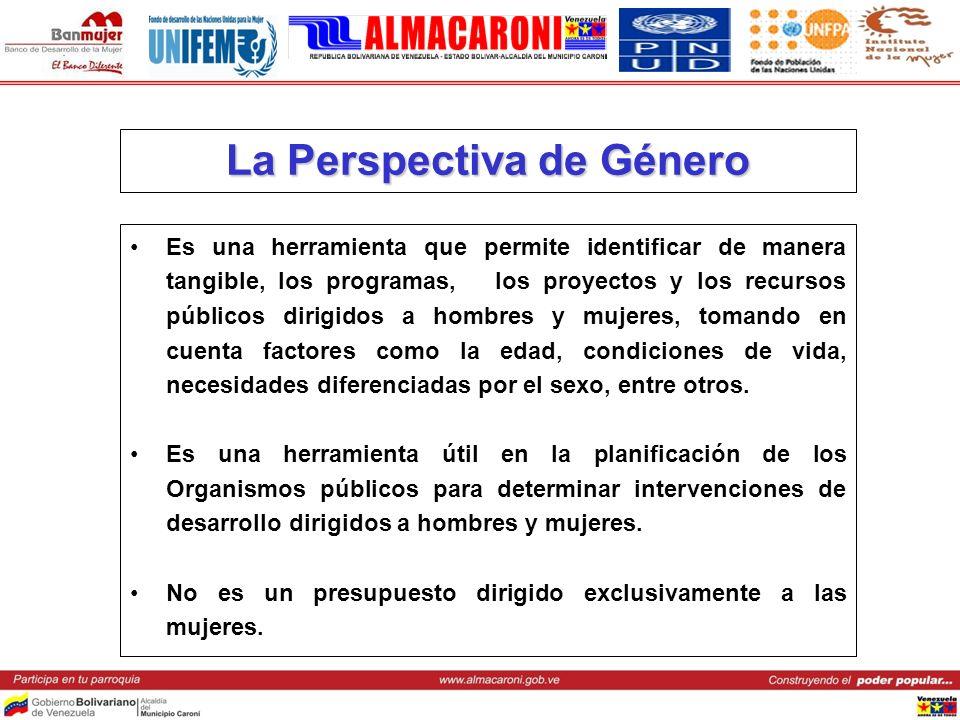 La Perspectiva de Género Es una herramienta que permite identificar de manera tangible, los programas, los proyectos y los recursos públicos dirigidos