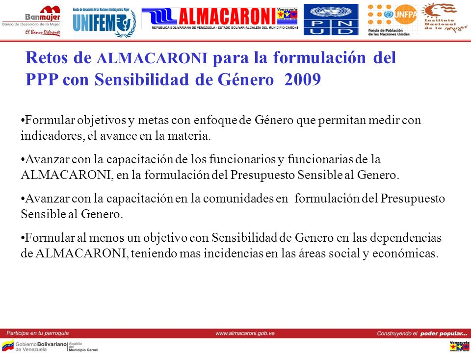Retos de ALMACARONI para la formulación del PPP con Sensibilidad de Género 2009 Formular objetivos y metas con enfoque de Género que permitan medir co