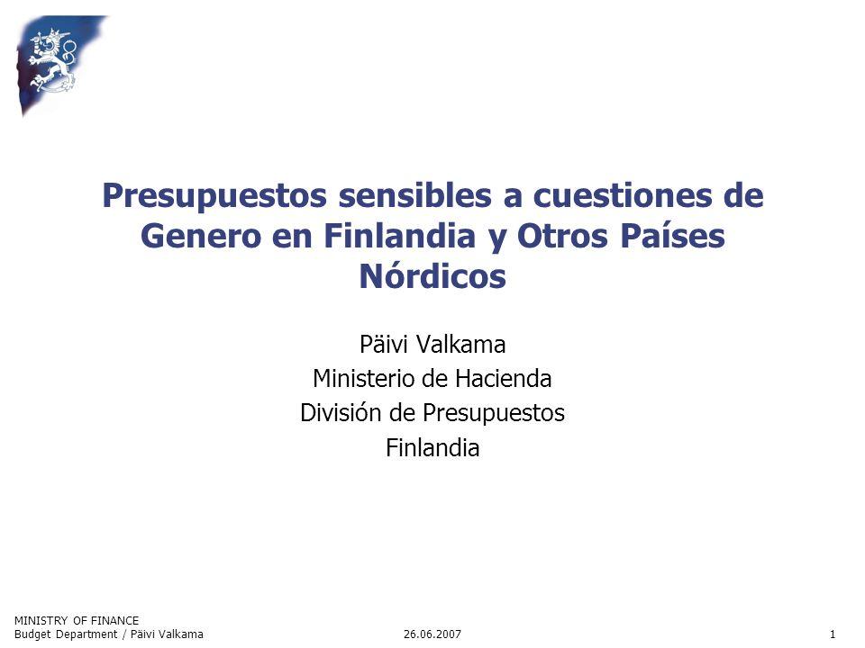 MINISTRY OF FINANCE 26.06.2007Budget Department / Päivi Valkama1 Presupuestos sensibles a cuestiones de Genero en Finlandia y Otros Países Nórdicos Pä