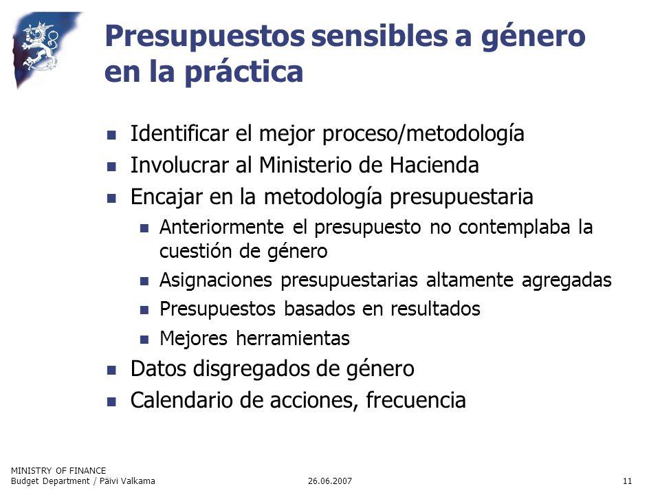 MINISTRY OF FINANCE 26.06.2007Budget Department / Päivi Valkama11 Presupuestos sensibles a género en la práctica Identificar el mejor proceso/metodolo