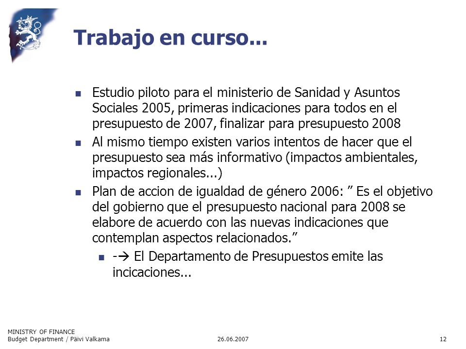 MINISTRY OF FINANCE 26.06.2007Budget Department / Päivi Valkama12 Trabajo en curso...