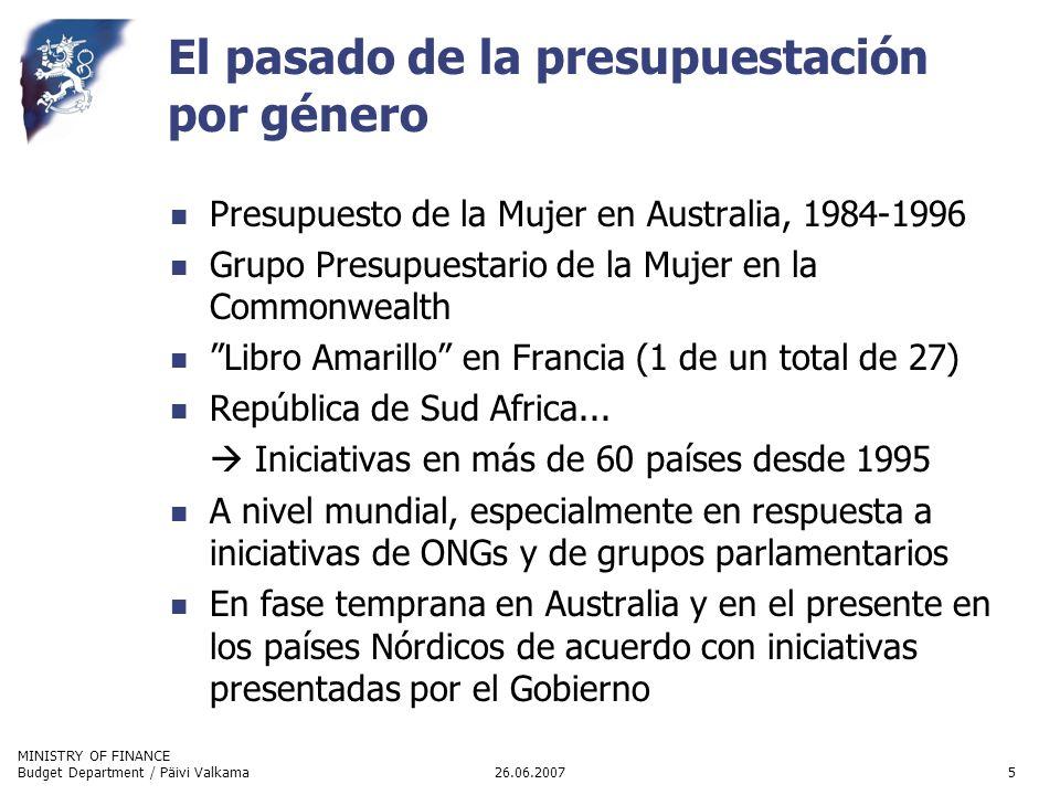 MINISTRY OF FINANCE 26.06.2007Budget Department / Päivi Valkama5 El pasado de la presupuestación por género Presupuesto de la Mujer en Australia, 1984