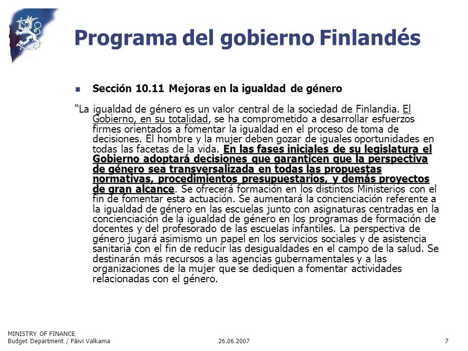 MINISTRY OF FINANCE 26.06.2007Budget Department / Päivi Valkama7 Programa del gobierno Finlandés Sección 10.11 Mejoras en la igualdad de género En las
