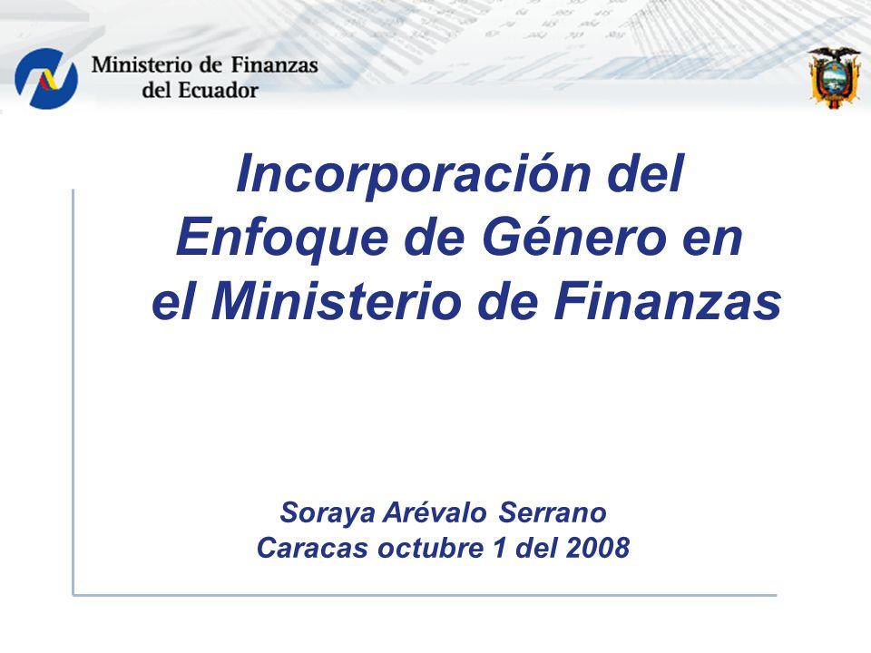 Incorporación del Enfoque de Género en el Ministerio de Finanzas Soraya Arévalo Serrano Caracas octubre 1 del 2008