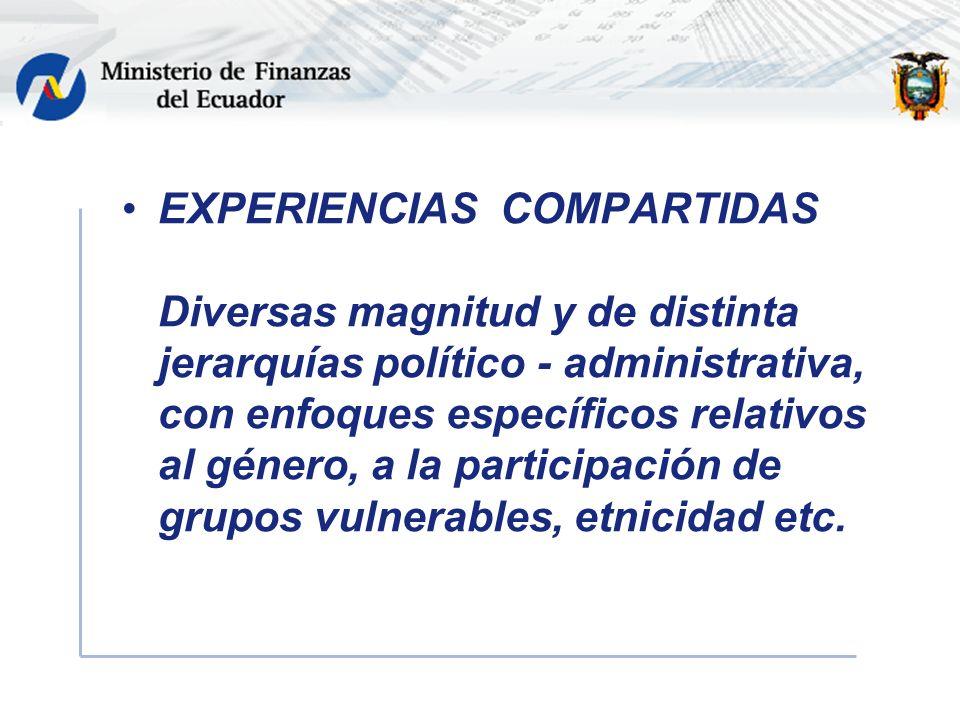 EXPERIENCIAS COMPARTIDAS Diversas magnitud y de distinta jerarquías político - administrativa, con enfoques específicos relativos al género, a la participación de grupos vulnerables, etnicidad etc.