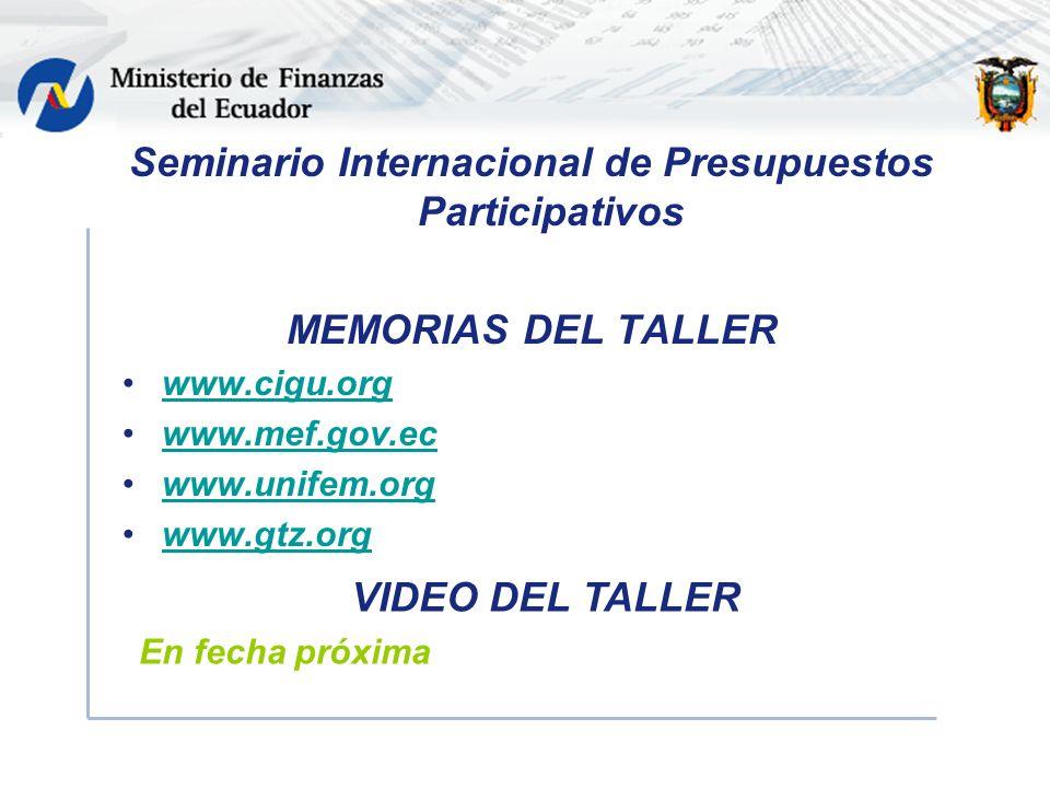 Seminario Internacional de Presupuestos Participativos MEMORIAS DEL TALLER www.cigu.org www.mef.gov.ec www.unifem.org www.gtz.org VIDEO DEL TALLER En fecha próxima