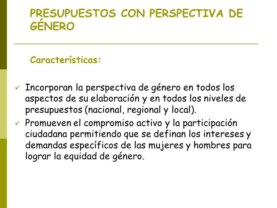 PRESUPUESTOS CON PERSPECTIVA DE GÉNERO Características: Incorporan la perspectiva de género en todos los aspectos de su elaboración y en todos los niveles de presupuestos (nacional, regional y local).