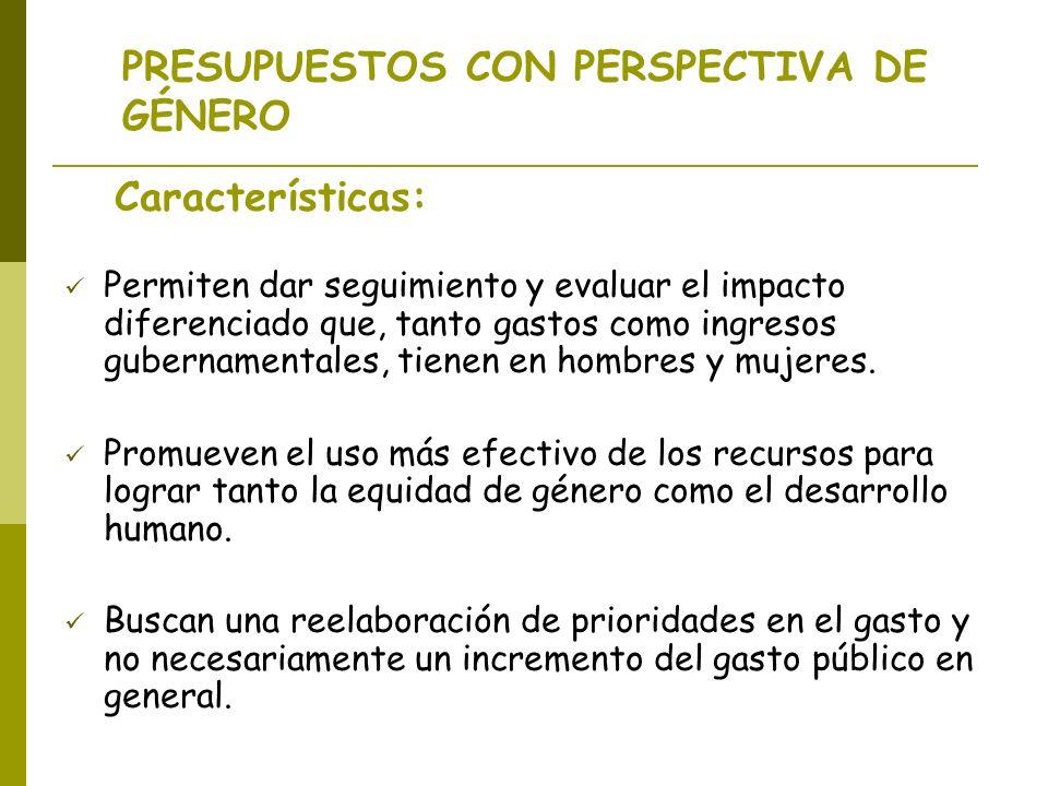 PRESUPUESTOS CON PERSPECTIVA DE GÉNERO Características: Permiten dar seguimiento y evaluar el impacto diferenciado que, tanto gastos como ingresos gub