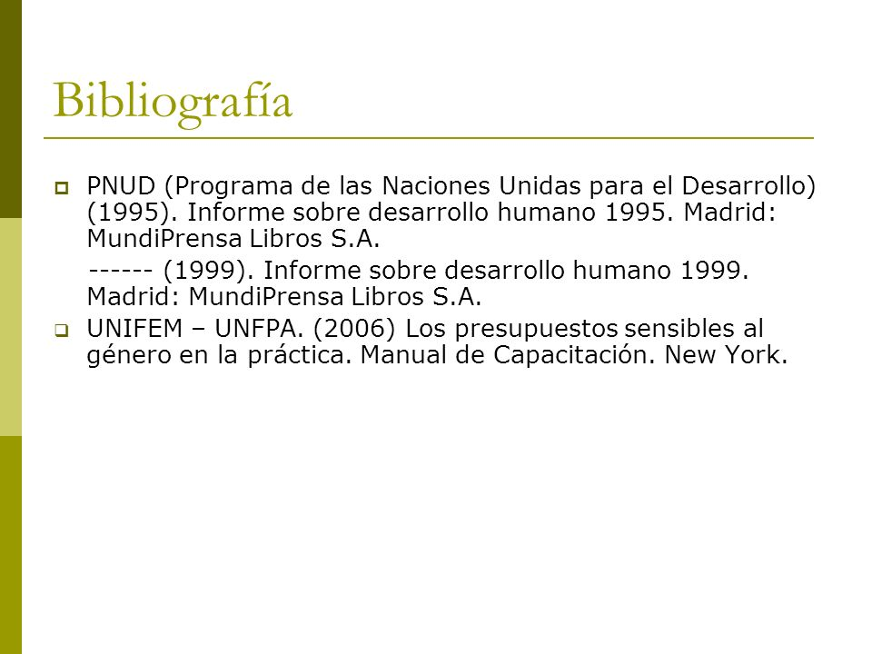 Bibliografía PNUD (Programa de las Naciones Unidas para el Desarrollo) (1995). Informe sobre desarrollo humano 1995. Madrid: MundiPrensa Libros S.A. -