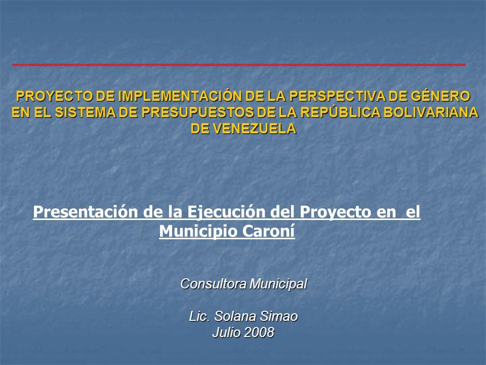 PROYECTO DE IMPLEMENTACIÓN DE LA PERSPECTIVA DE GÉNERO EN EL SISTEMA DE PRESUPUESTOS DE LA REPÚBLICA BOLIVARIANA DE VENEZUELA Consultora Municipal Lic.