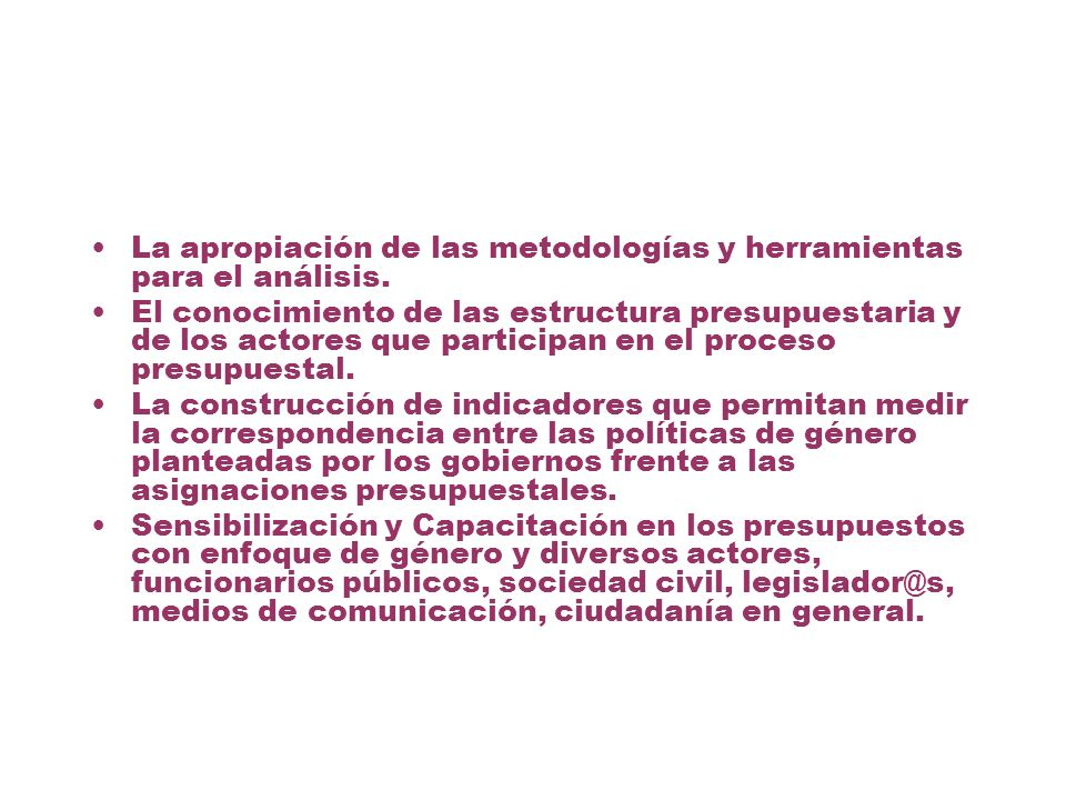 La apropiación de las metodologías y herramientas para el análisis. El conocimiento de las estructura presupuestaria y de los actores que participan e