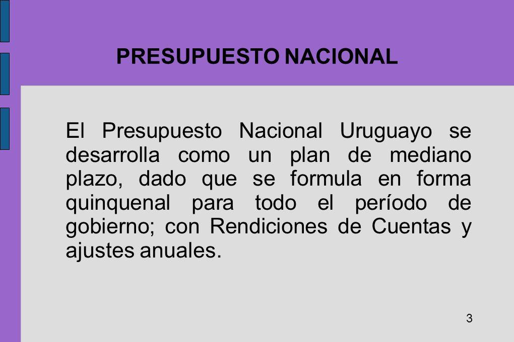 PRESUPUESTO NACIONAL El Presupuesto Nacional Uruguayo se desarrolla como un plan de mediano plazo, dado que se formula en forma quinquenal para todo e
