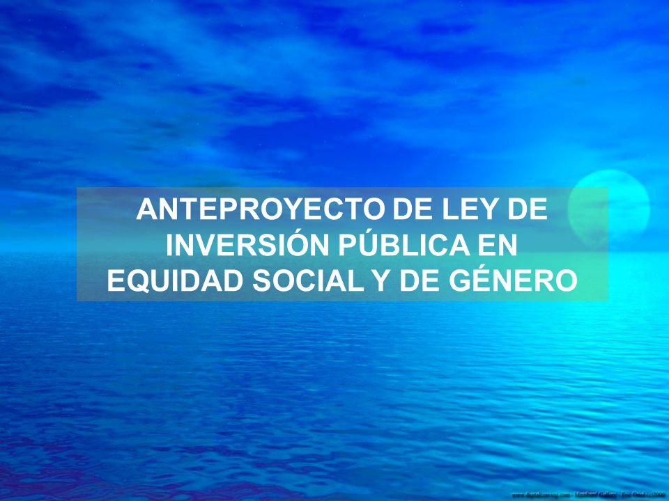 ANTEPROYECTO DE LEY DE INVERSIÓN PÚBLICA EN EQUIDAD SOCIAL Y DE GÉNERO
