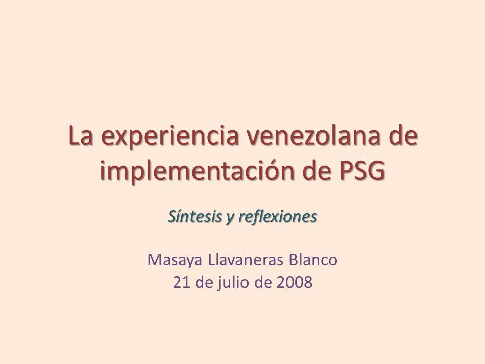 La experiencia venezolana de implementación de PSG Síntesis y reflexiones Masaya Llavaneras Blanco 21 de julio de 2008