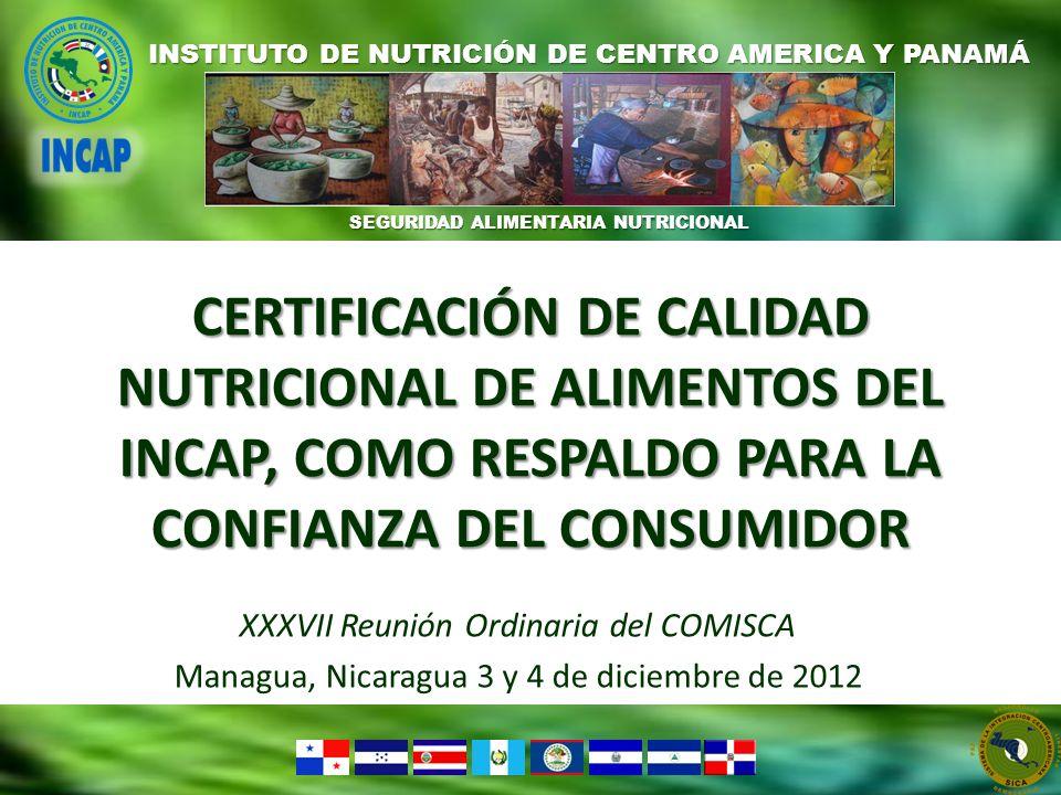SEGURIDAD ALIMENTARIA NUTRICIONAL INSTITUTO DE NUTRICIÓN DE CENTRO AMERICA Y PANAMÁ CERTIFICACIÓN DE CALIDAD NUTRICIONAL DE ALIMENTOS DEL INCAP, COMO