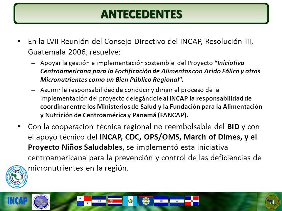 En la LVII Reunión del Consejo Directivo del INCAP, Resolución III, Guatemala 2006, resuelve: – Apoyar la gestión e implementación sostenible del Proy