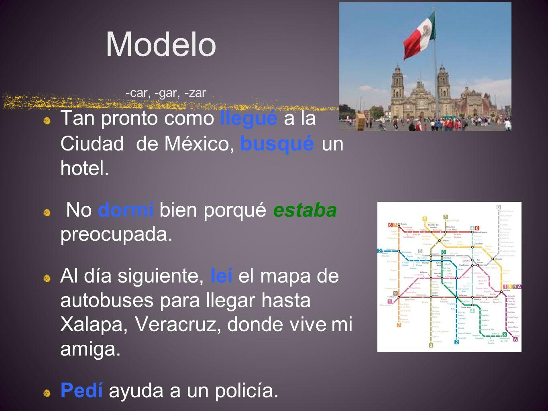 Modelo -car, -gar, -zar Tan pronto como llegué a la Ciudad de México, busqué un hotel.