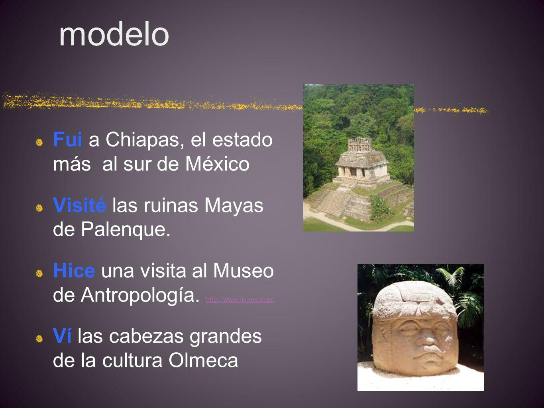 modelo Fui a Chiapas, el estado más al sur de México Visité las ruinas Mayas de Palenque.