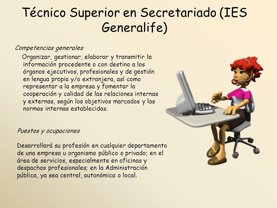 Técnico Superior en Secretariado (IES Generalife) Competencias generales Organizar, gestionar, elaborar y transmitir la información procedente o con d