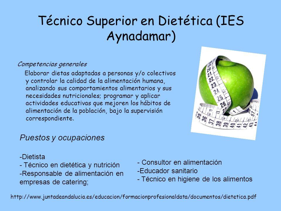 Técnico Superior en Dietética (IES Aynadamar) Competencias generales Elaborar dietas adaptadas a personas y/o colectivos y controlar la calidad de la