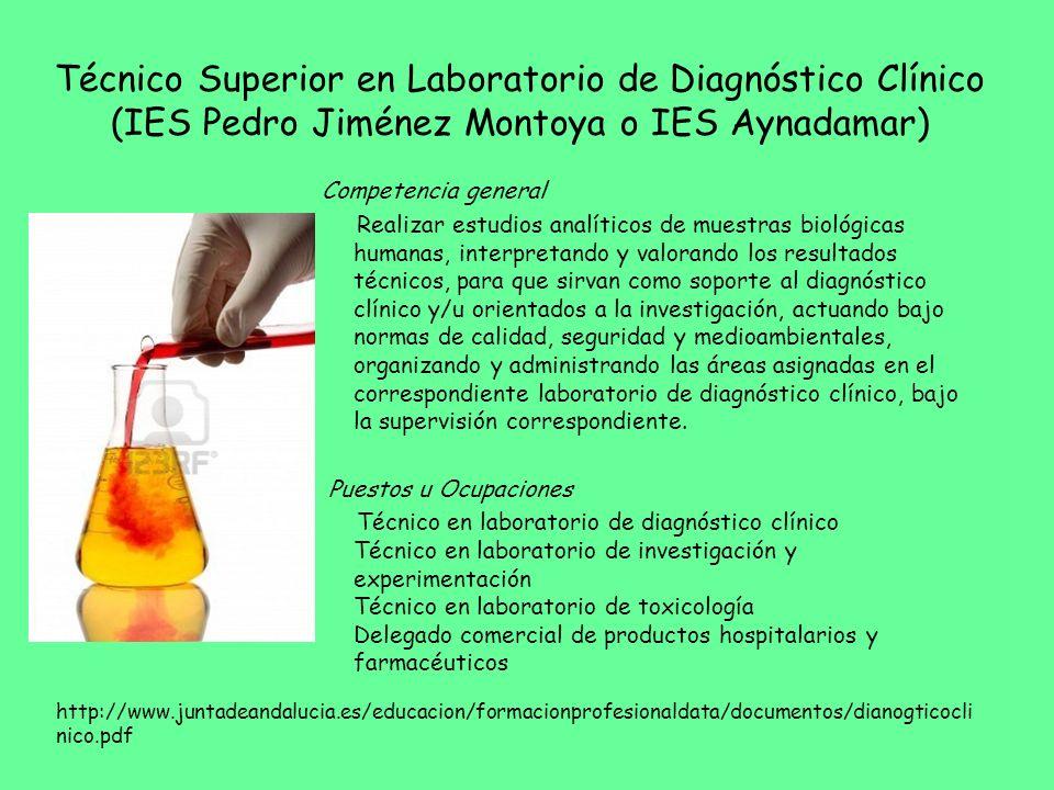 Técnico Superior en Laboratorio de Diagnóstico Clínico (IES Pedro Jiménez Montoya o IES Aynadamar) Competencia general Realizar estudios analíticos de