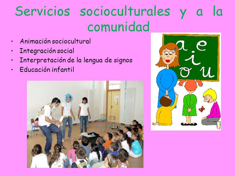 Servicios socioculturales y a la comunidad Animación sociocultural Integración social Interpretación de la lengua de signos Educación infantil