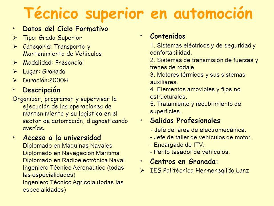 Técnico superior en automoción Datos del Ciclo Formativo Tipo: Grado Superior Categoría: Transporte y Mantenimiento de Vehículos Modalidad: Presencial
