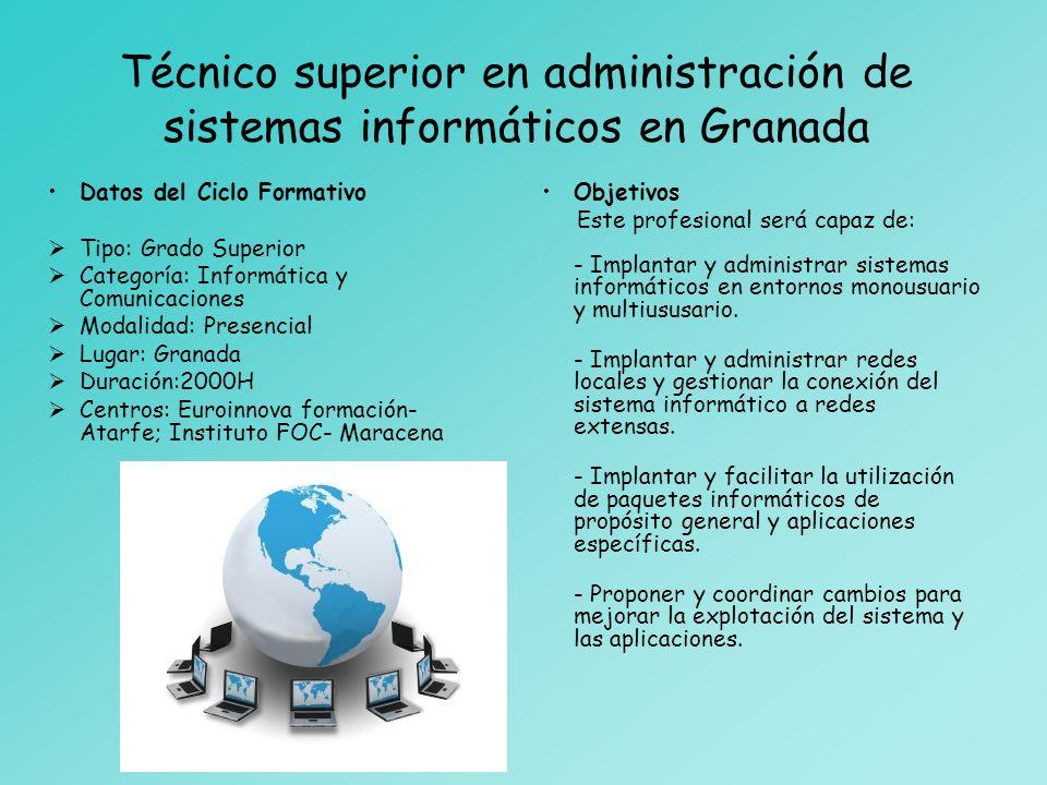 Técnico superior en administración de sistemas informáticos en Granada Datos del Ciclo Formativo Tipo: Grado Superior Categoría: Informática y Comunic