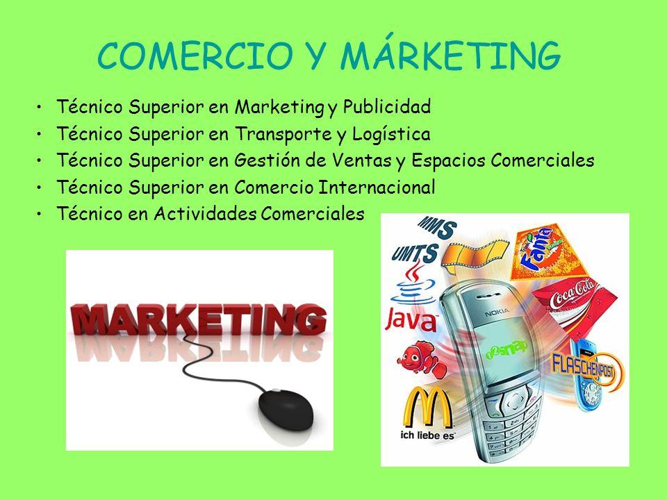 COMERCIO Y MÁRKETING Técnico Superior en Marketing y Publicidad Técnico Superior en Transporte y Logística Técnico Superior en Gestión de Ventas y Esp
