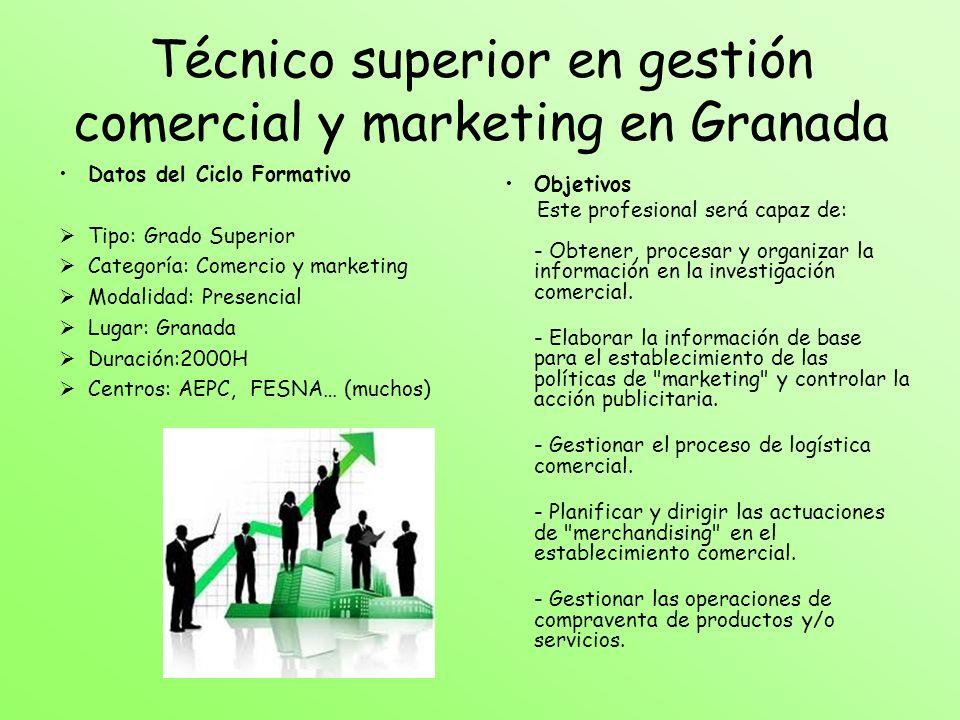 Técnico superior en gestión comercial y marketing en Granada Datos del Ciclo Formativo Tipo: Grado Superior Categoría: Comercio y marketing Modalidad: