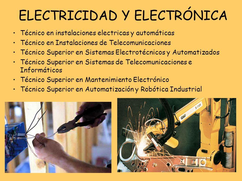 ELECTRICIDAD Y ELECTRÓNICA Técnico en instalaciones electricas y automáticas Técnico en Instalaciones de Telecomunicaciones Técnico Superior en Sistem