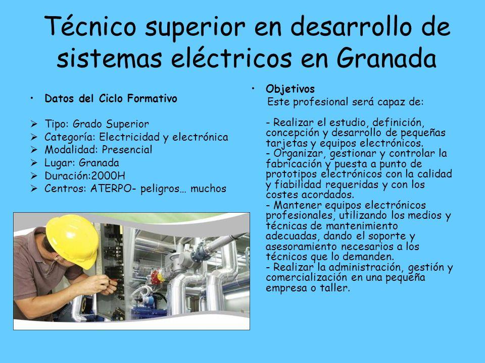 Técnico superior en desarrollo de sistemas eléctricos en Granada Datos del Ciclo Formativo Tipo: Grado Superior Categoría: Electricidad y electrónica