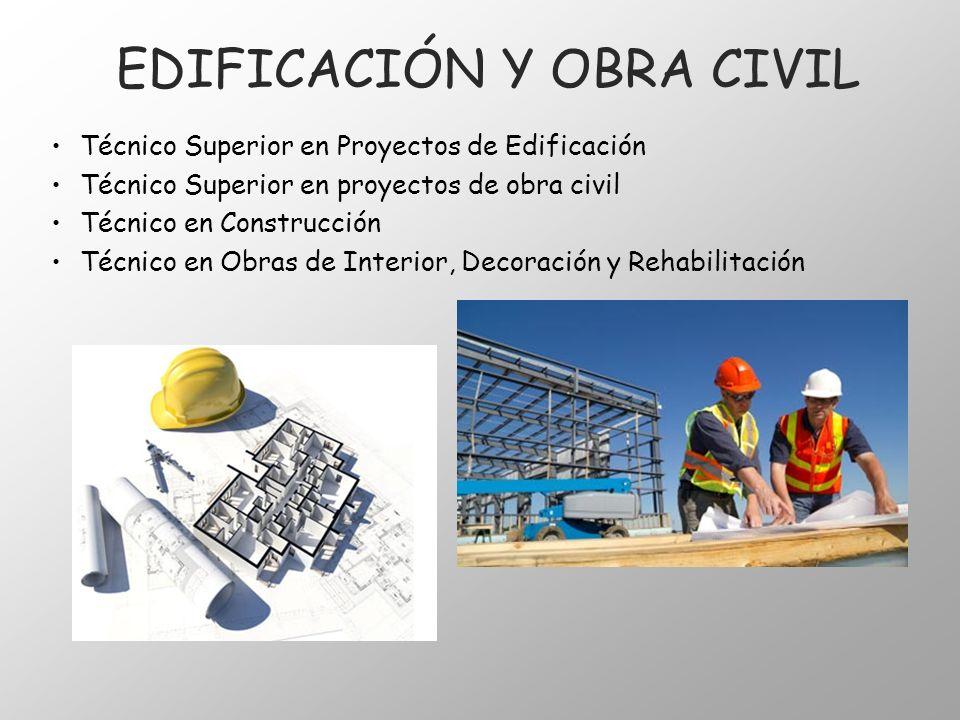EDIFICACIÓN Y OBRA CIVIL Técnico Superior en Proyectos de Edificación Técnico Superior en proyectos de obra civil Técnico en Construcción Técnico en O