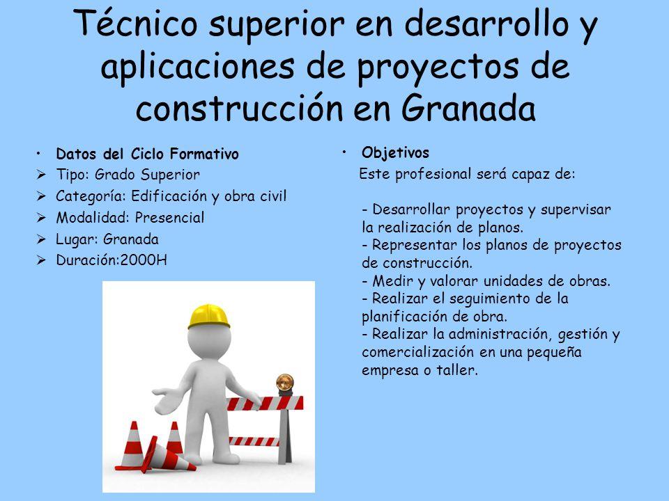 Técnico superior en desarrollo y aplicaciones de proyectos de construcción en Granada Datos del Ciclo Formativo Tipo: Grado Superior Categoría: Edific