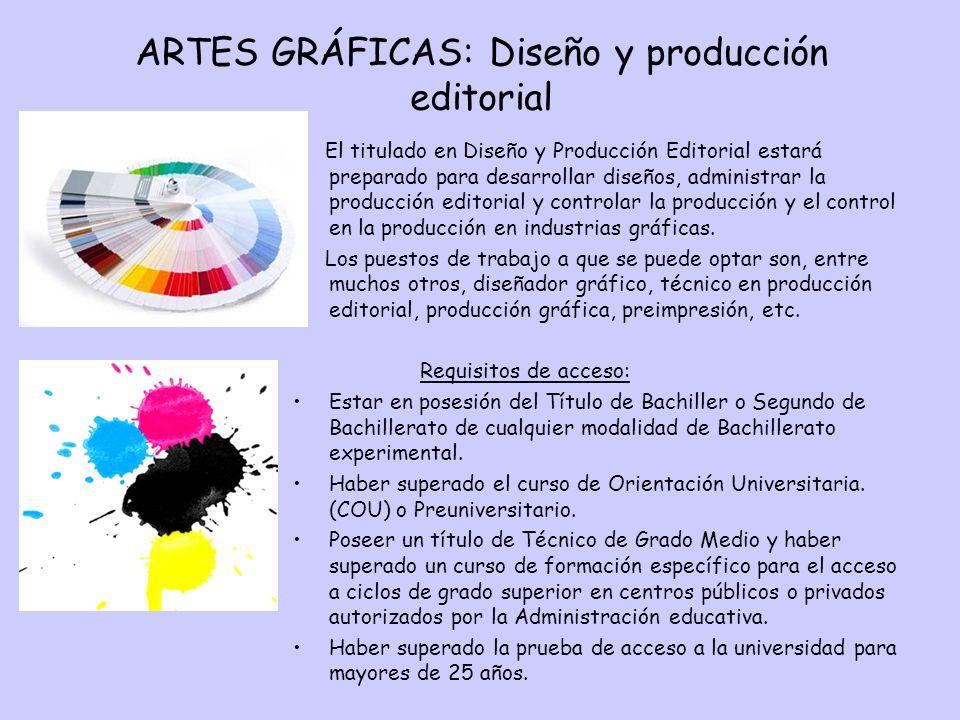 ARTES GRÁFICAS: Diseño y producción editorial El titulado en Diseño y Producción Editorial estará preparado para desarrollar diseños, administrar la p