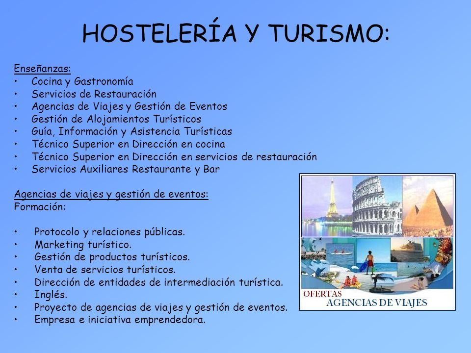 HOSTELERÍA Y TURISMO: Enseñanzas: Cocina y Gastronomía Servicios de Restauración Agencias de Viajes y Gestión de Eventos Gestión de Alojamientos Turís