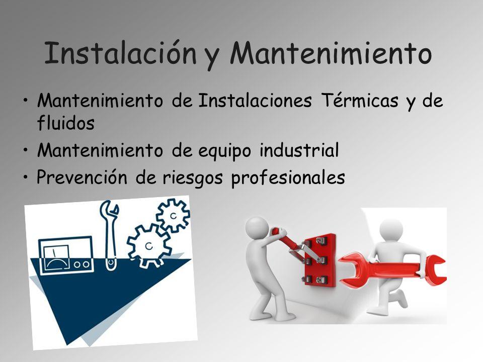 Instalación y Mantenimiento Mantenimiento de Instalaciones Térmicas y de fluidos Mantenimiento de equipo industrial Prevención de riesgos profesionale