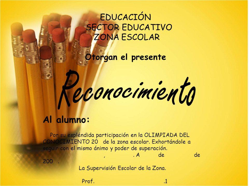 Al alumno: Por su espléndida participación en la OLIMPIADA DEL CONOCIMIENTO 20 de la zona escolar.