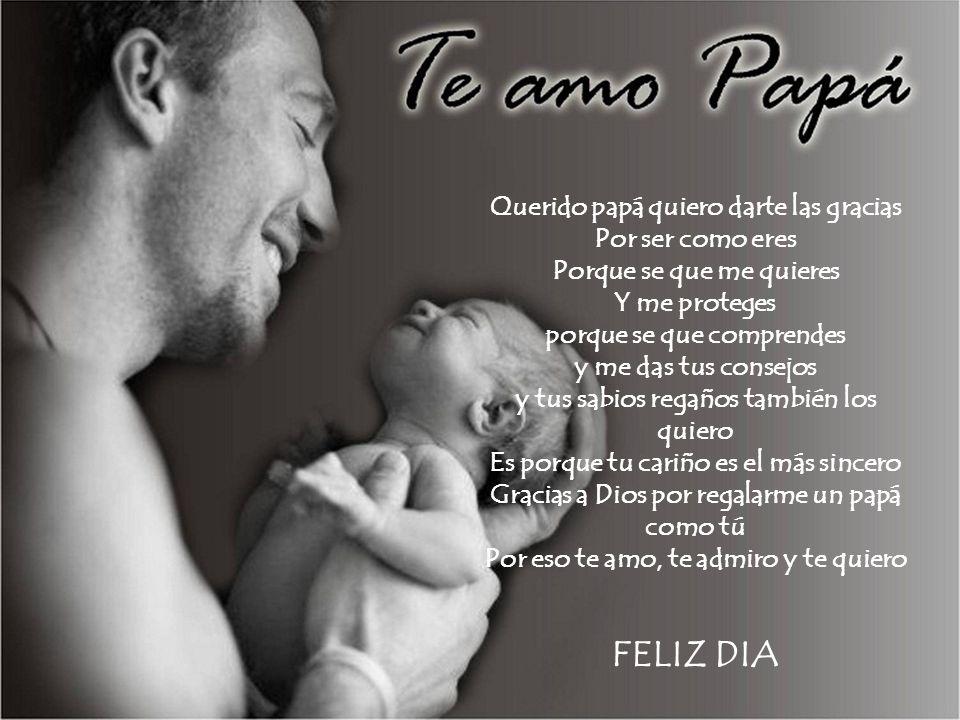 Querido papá quiero darte las gracias Por ser como eres Porque se que me quieres Y me proteges porque se que comprendes y me das tus consejos y tus sa