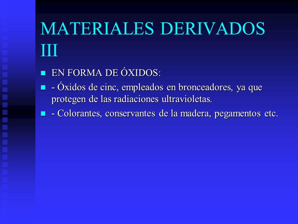 MATERIALES DERIVADOS III n EN FORMA DE ÓXIDOS: n - Óxidos de cinc, empleados en bronceadores, ya que protegen de las radiaciones ultravioletas.