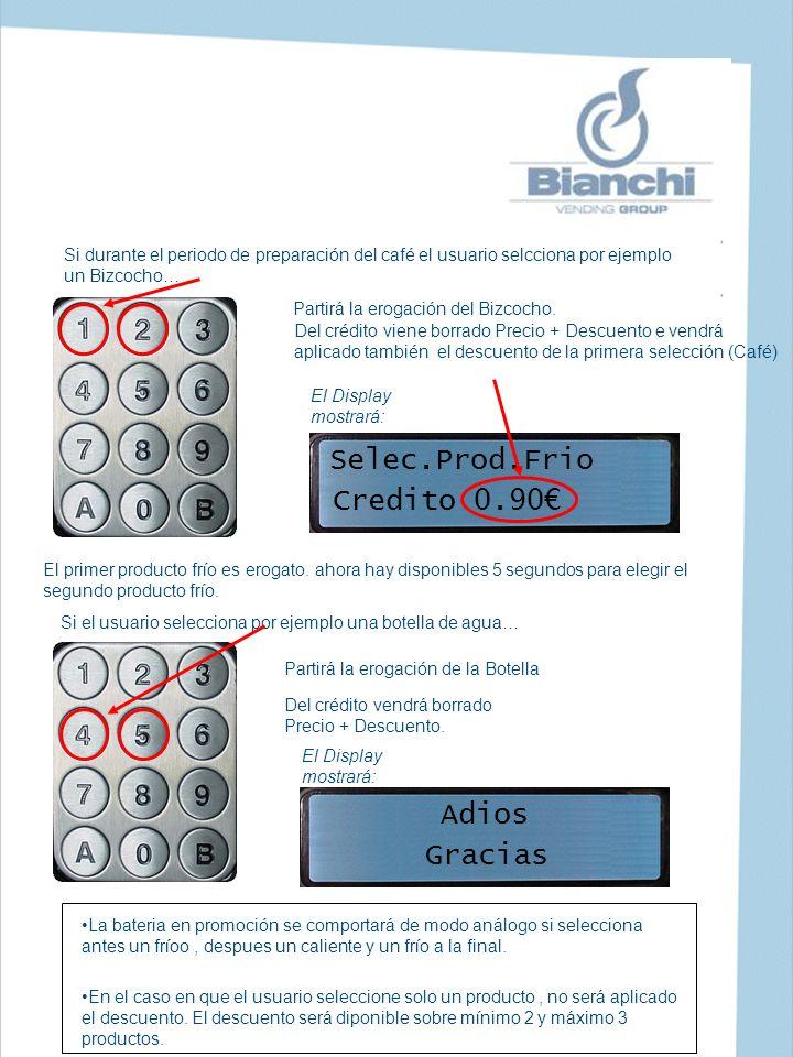 El Display mostrará: Selec.Prod.Frio Credito 0.90 Si durante el periodo de preparación del café el usuario selcciona por ejemplo un Bizcocho… Partirá