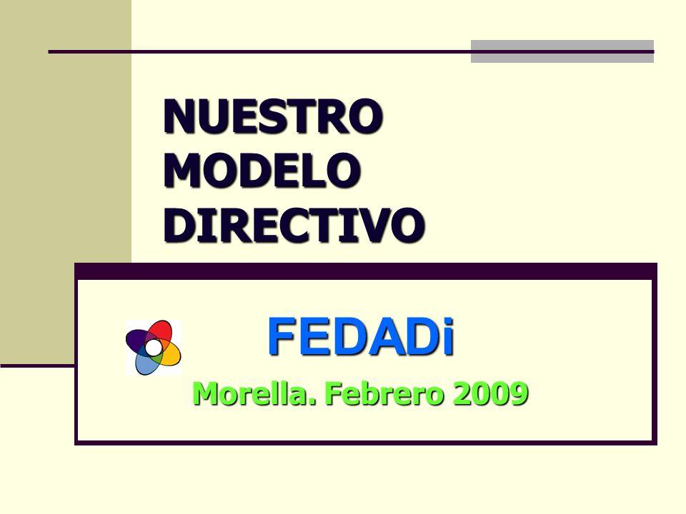 NUESTRO MODELO DIRECTIVO FEDADi Morella. Febrero 2009