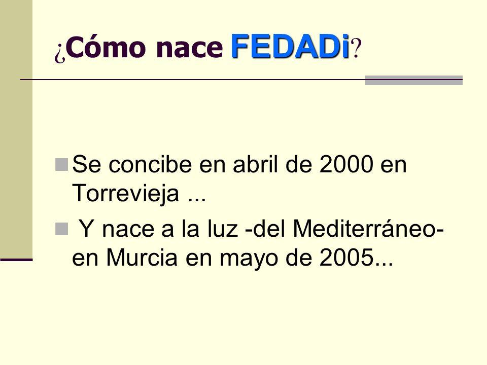 FEDADi ¿ Cómo nace FEDADi . Se concibe en abril de 2000 en Torrevieja...