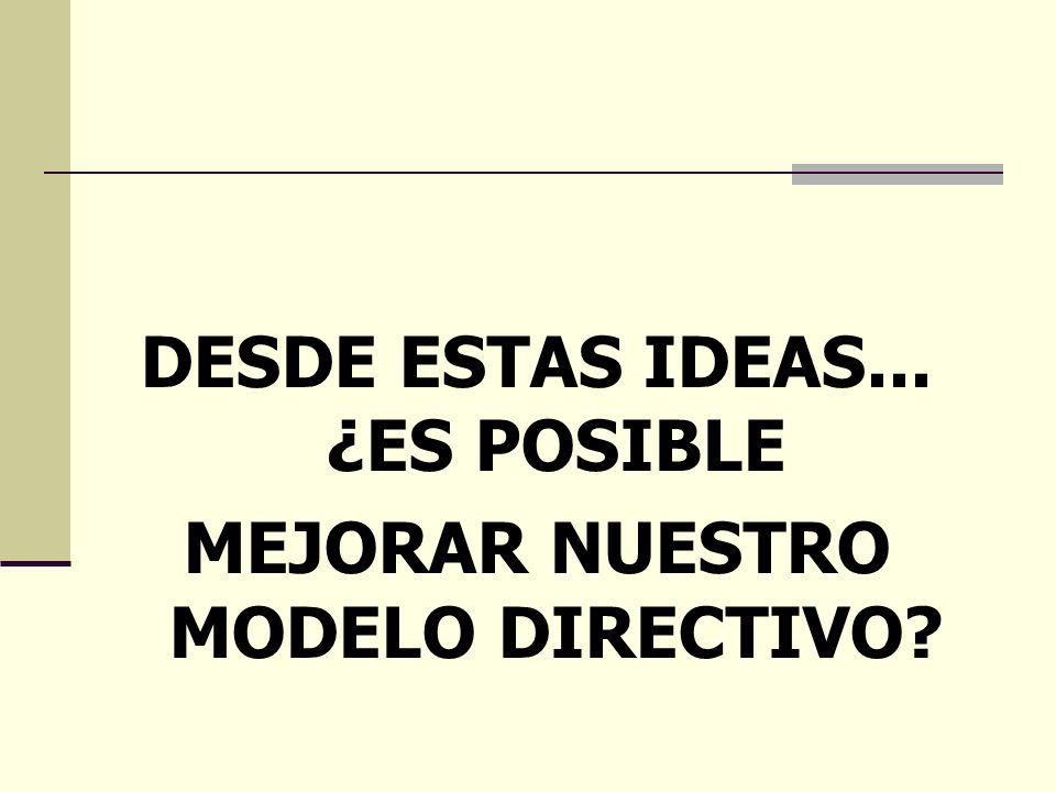 DESDE ESTAS IDEAS... ¿ES POSIBLE MEJORAR NUESTRO MODELO DIRECTIVO?