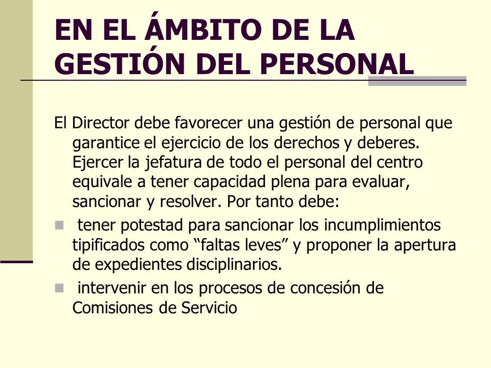 EN EL ÁMBITO DE LA GESTIÓN DEL PERSONAL El Director debe favorecer una gestión de personal que garantice el ejercicio de los derechos y deberes.