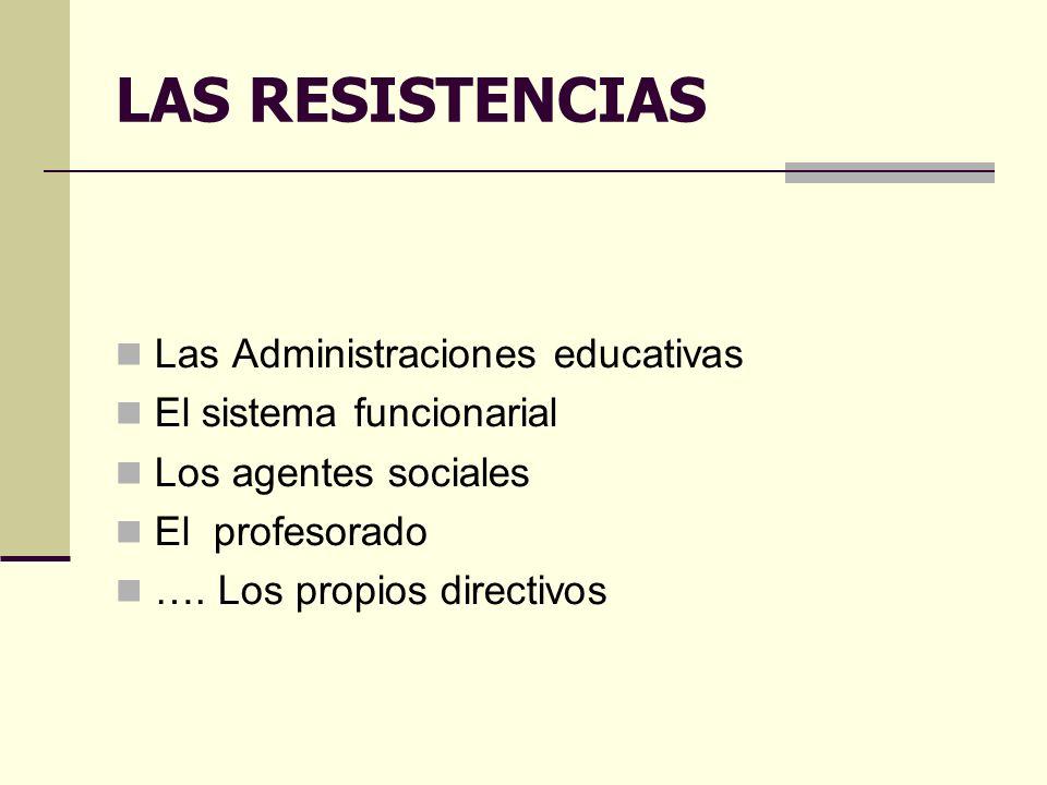LAS RESISTENCIAS Las Administraciones educativas El sistema funcionarial Los agentes sociales El profesorado ….