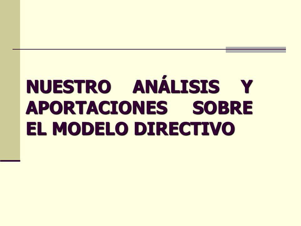 NUESTRO ANÁLISIS Y APORTACIONES SOBRE EL MODELO DIRECTIVO