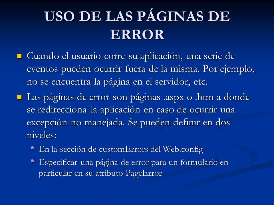 USO DE LAS PÁGINAS DE ERROR Cuando el usuario corre su aplicación, una serie de eventos pueden ocurrir fuera de la misma. Por ejemplo, no se encuentra