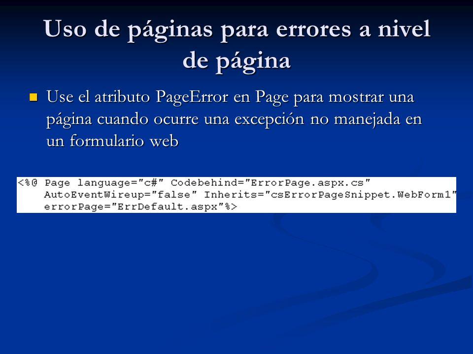 Uso de páginas para errores a nivel de página Use el atributo PageError en Page para mostrar una página cuando ocurre una excepción no manejada en un