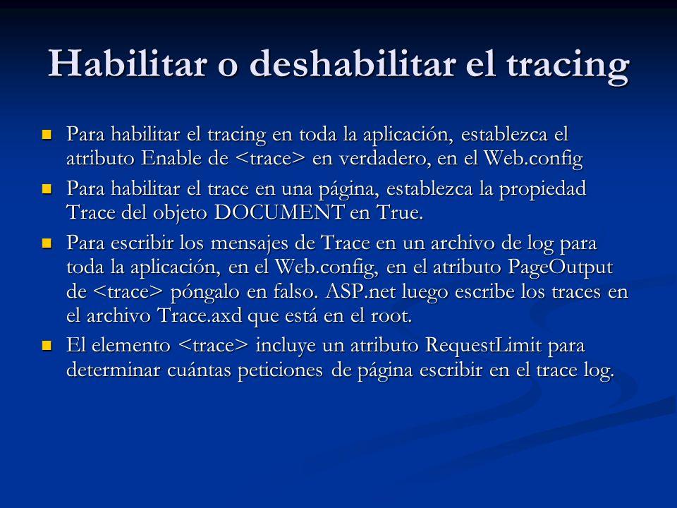 Habilitar o deshabilitar el tracing Para habilitar el tracing en toda la aplicación, establezca el atributo Enable de en verdadero, en el Web.config P